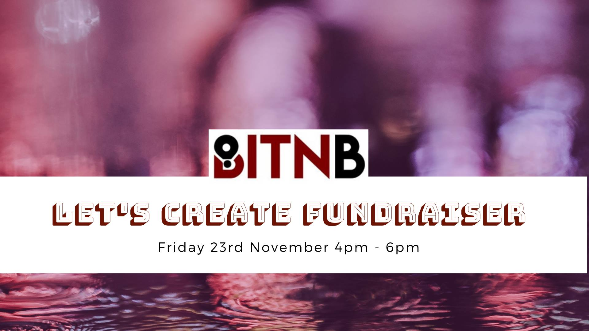 BITNB Let's Create Fundraiser